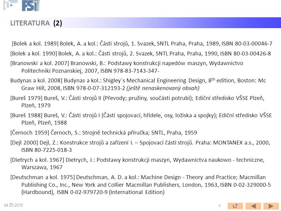 LITERATURA (2) [Bolek a kol. 1989] Bolek, A. a kol.: Části strojů, 1. Svazek, SNTL Praha, Praha, 1989, ISBN 80-03-00046-7.
